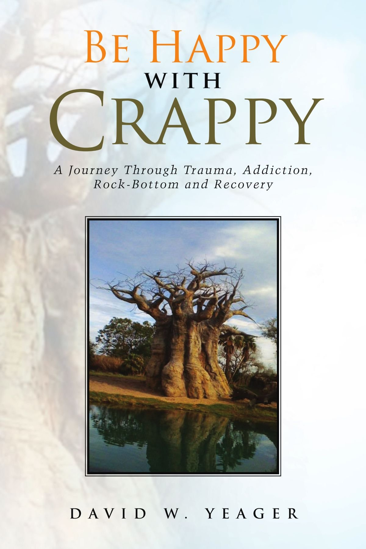 Download Be Happy with Crappy: A Journey Through Trauma, Addiction, Rock-Bottom and Recovery pdf