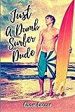 Just a Dumb Surfer Dude: 1