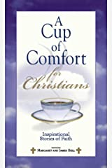 A Cup Of Comfort For Christians: Inspirational Stories of Faith Kindle Edition