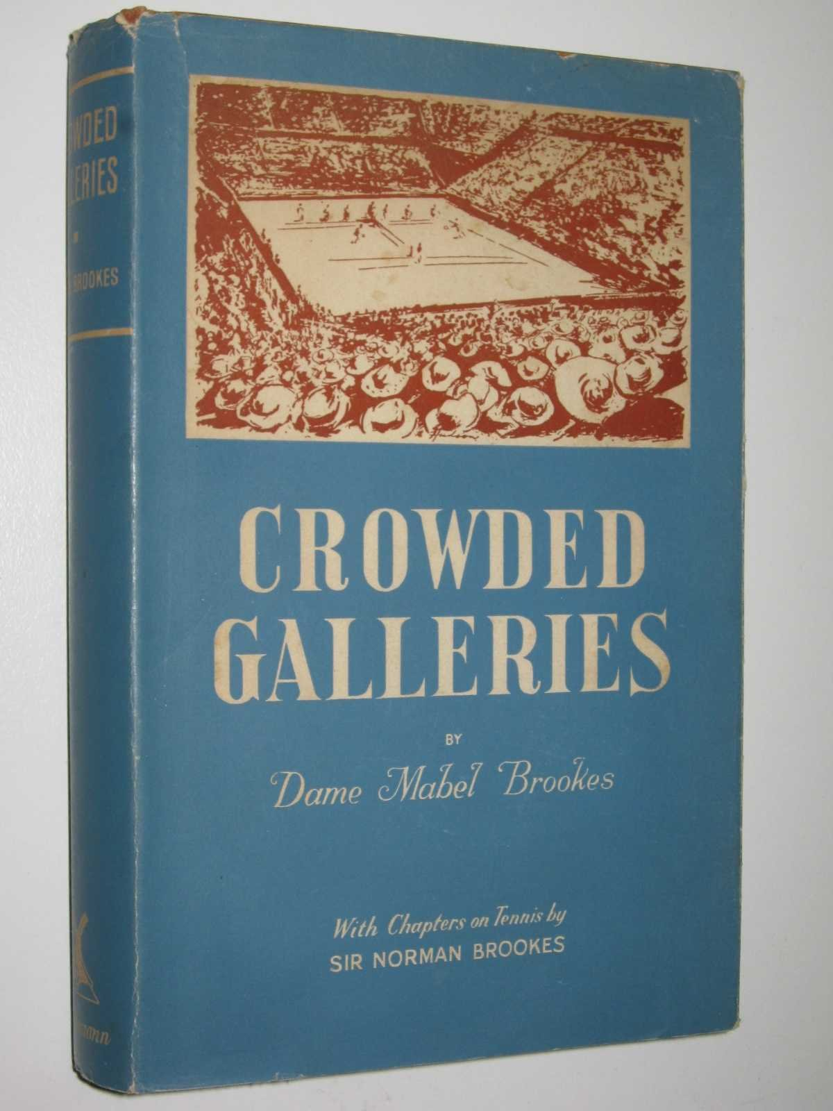 CROWDED GALLERIES With Chapters on Tennis by Sir Norman Brookes