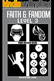 Faith & Fandom Level 3: Finding God In Geek Culture