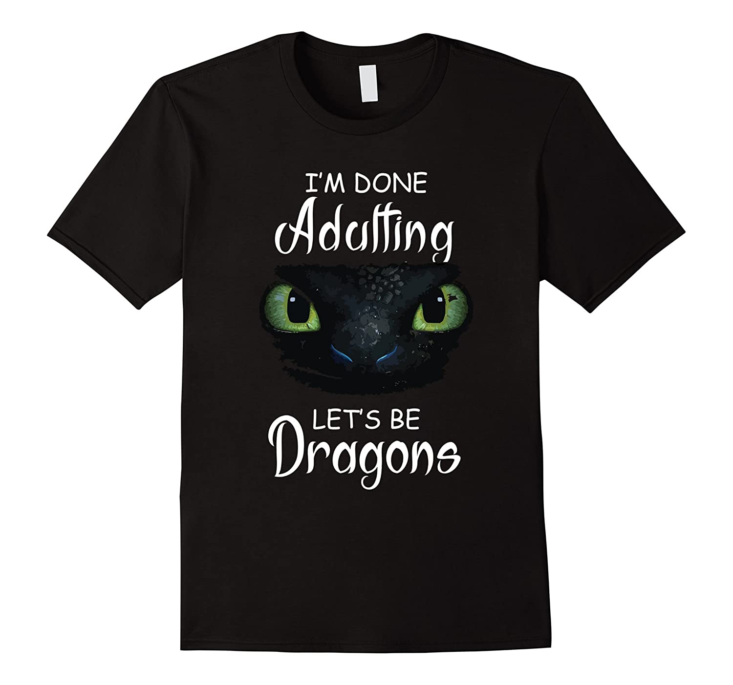 I'm Done Tee Adulting Let's Be T Dragons T-shirt-Art