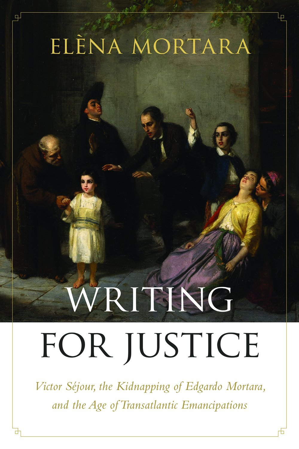 Writing for Justice: Victor Séjour, the Kidnapping of Edgardo Mortara, and the Age of Transatlantic Emancipations (Re-Mapping the Transnational: A Dartmouth Series in American Studies)