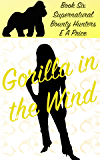 Gorilla in the Wind: Book Six - Supernatural Bounty Hunter Romance Novellas (English Edition)