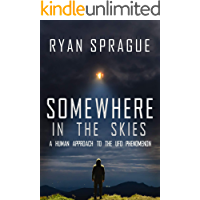 Somewhere in the Skies: A Human Approach to the UFO Phenomenon