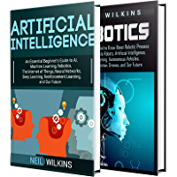 Artificial Intelligence: The Ultimate Guide to AI, The Internet of Things, Machine Learning, Deep Learning + a…