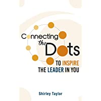 Connecting the Dots: To Inspire the Leader in You