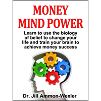 MONEY MIND POWER: Learn to use the biology of belief to change your life and train your brain to achieve money success.
