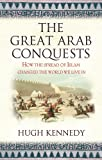 The Great Arab Conquests: How the Spread of Islam Changed the World We Live In