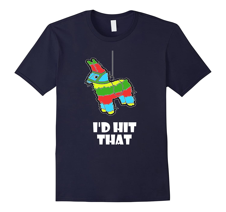 Id Hit That Pinata Shirt  Cinco de Mayo Pinata T-Shirt-TD