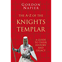 The A-Z of the Knights Templar: A Guide to Their History and Legacy (English Edition)