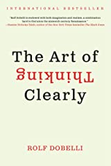 The Art of Thinking Clearly Kindle Edition