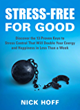 Stress-Free for Good: Discover the 13 Proven Keys to Stress Control That Will Double Your Energy and Happiness in Less…