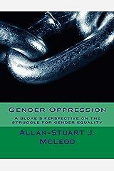 Gender Oppression:: A bloke's perspective on the struggle for gender equality Paperback