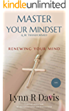 Renewing Your Mind:A Mindset Book For Spiritual Warfare And Victorious Living: A Mindset Book For Spiritual Warfare And…