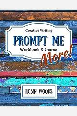 Prompt Me More: Creative Writing Workbook & Journal (Prompt Me Series) Paperback