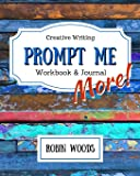Prompt Me More: Creative Writing Workbook & Journal (Prompt Me Series)
