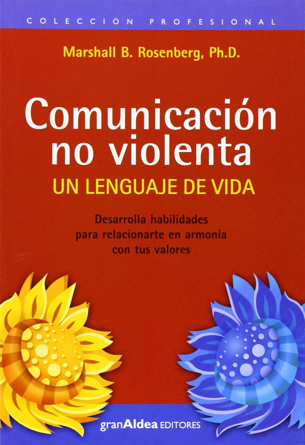 Comunicación no violenta. Un lenguaje de vida: Amazon.es: Marshall B.  Rosenberg: Libros