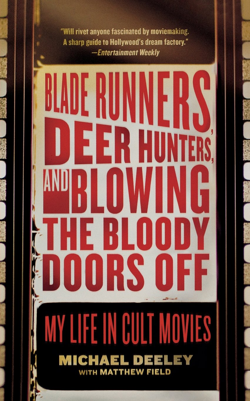 Download Blade Runners, Deer Hunters, and Blowing the Bloody Doors Off: My Life in Cult Movies PDF ePub fb2 ebook