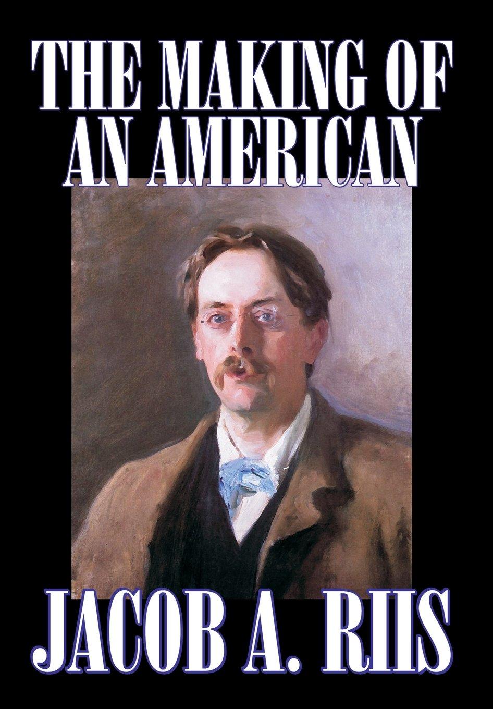 The Making of an American by Jacob A. Riis, Biography & Autobiography, History pdf epub