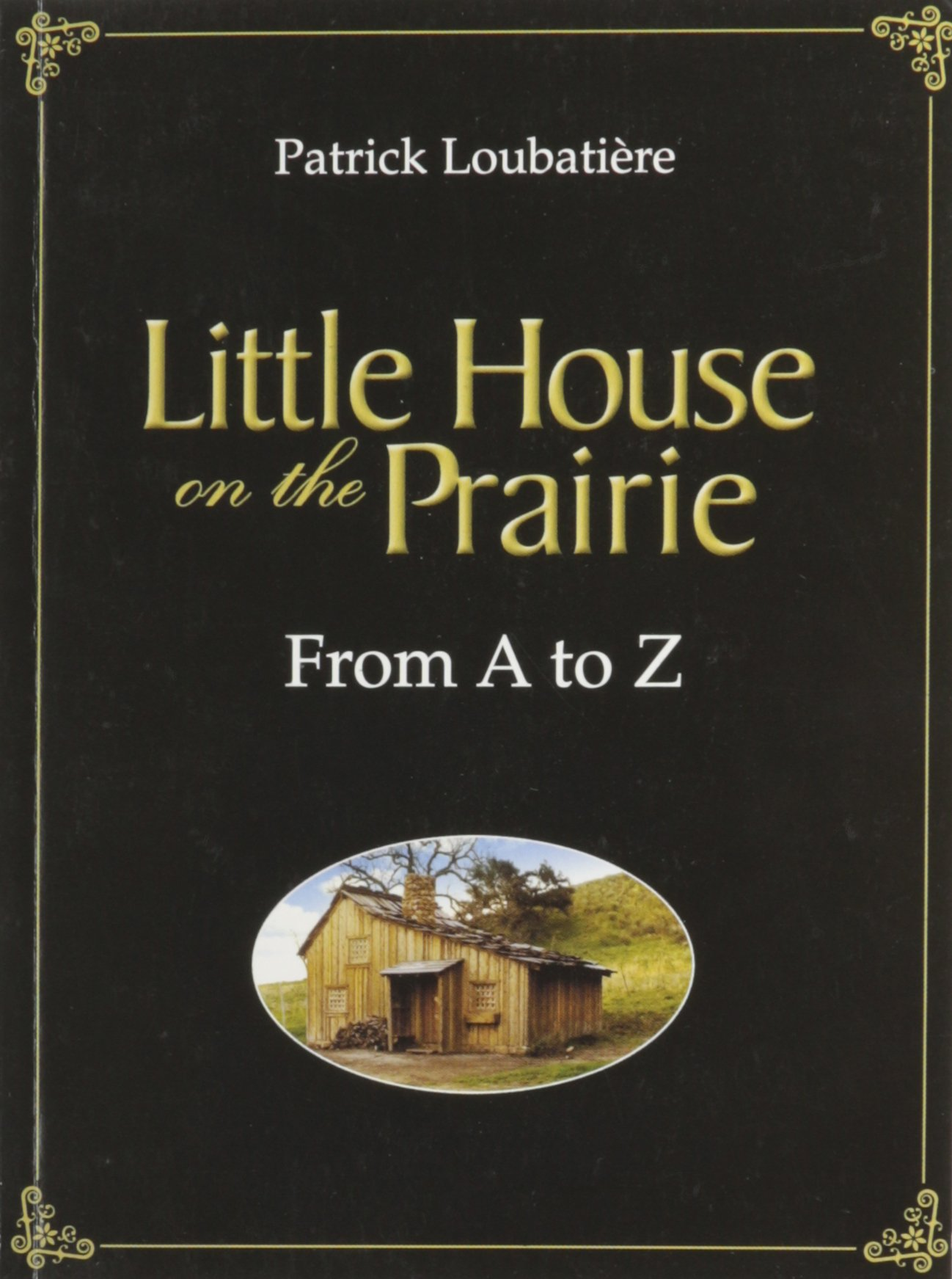 Little House On The Prairie From A To Z: Patrick Loubatiere: Amazon:  Books