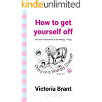 How to get yourself off :  Diary of a Wimpy Eventer (The Wimpy Trilogy Book 3)