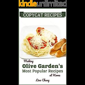 Copycat Recipes: Making Olive Garden's Most Popular Recipes at Home (Famous Restaurant Copycat Cookbooks)