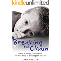 Breaking the Chain: Abuse, Revenge, Redemption - The True Story of a Damaged Childhood