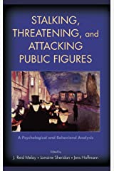Stalking, Threatening, and Attacking Public Figures: A Psychological and Behavioral Analysis Hardcover