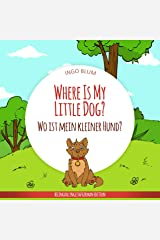 Where Is My Little Dog? - Wo ist mein kleiner Hund?: English German Bilingual Picture Book for Children Ages 2-6 (Where is...? - Wo ist...? 4) Kindle Edition