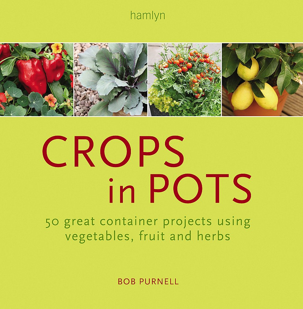 Crops in Pots: 50 great container projects using vegetables, fruit and herbs