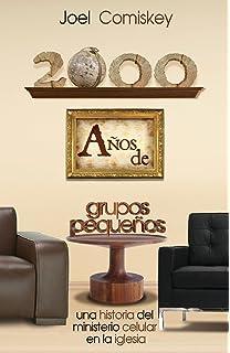 2000 Años de Grupos Pequeños: Una historia del Ministerio Celular en la Iglesia (Spanish