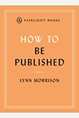 How to Be Published (Fairlight's How to… Modern Living Series) Kindle Edition
