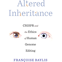 Altered Inheritance: CRISPR and the Ethics of Human Genome Editing