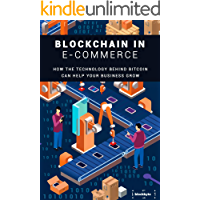 BLOCKCHAIN IN E-COMMERCE: HOW THE TECNOLOGY BEHIND BITCOIN CAN HELP YOUR BUSINESS GROW. (English Edition)