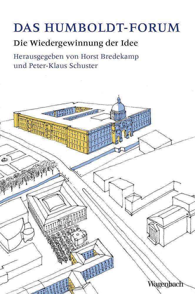 Das Berliner Humboldt-Forum: Die Wiedergewinnung der Idee (WAT)