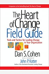The Heart of Change Field Guide: Tools And Tactics for Leading Change in Your Organization Kindle Edition