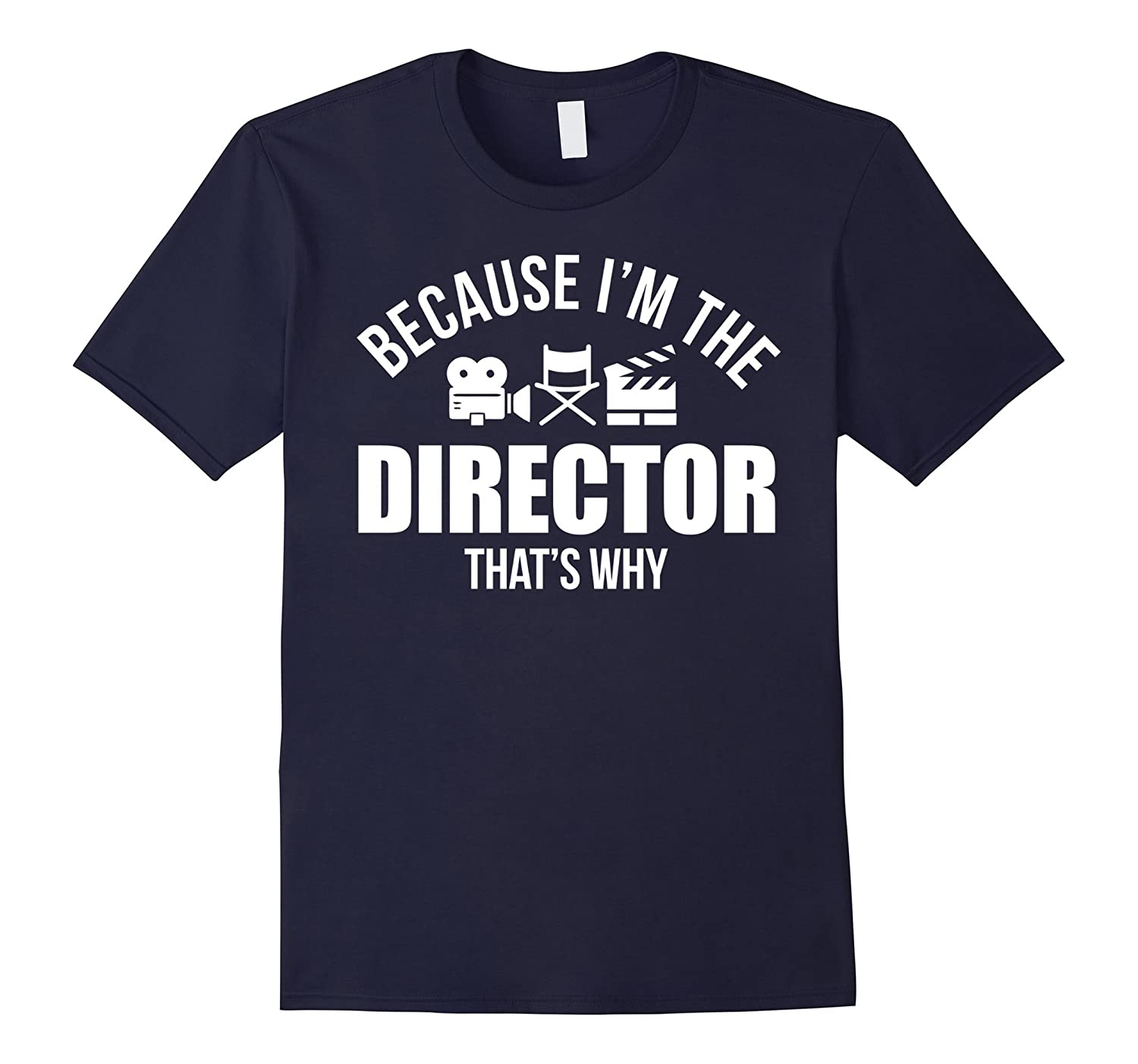 Because I'm The-Director',That's-Why,Funny,Film,T-Shirt-TH