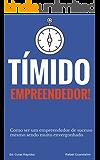 O Tímido Empreendedor: Tenha sucesso nos negocios mesmo sendo muito envergonhado (Guias Rápidos)