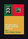 Kanye West's My Beautiful Dark Twisted Fantasy (33 1/3 Book 97)