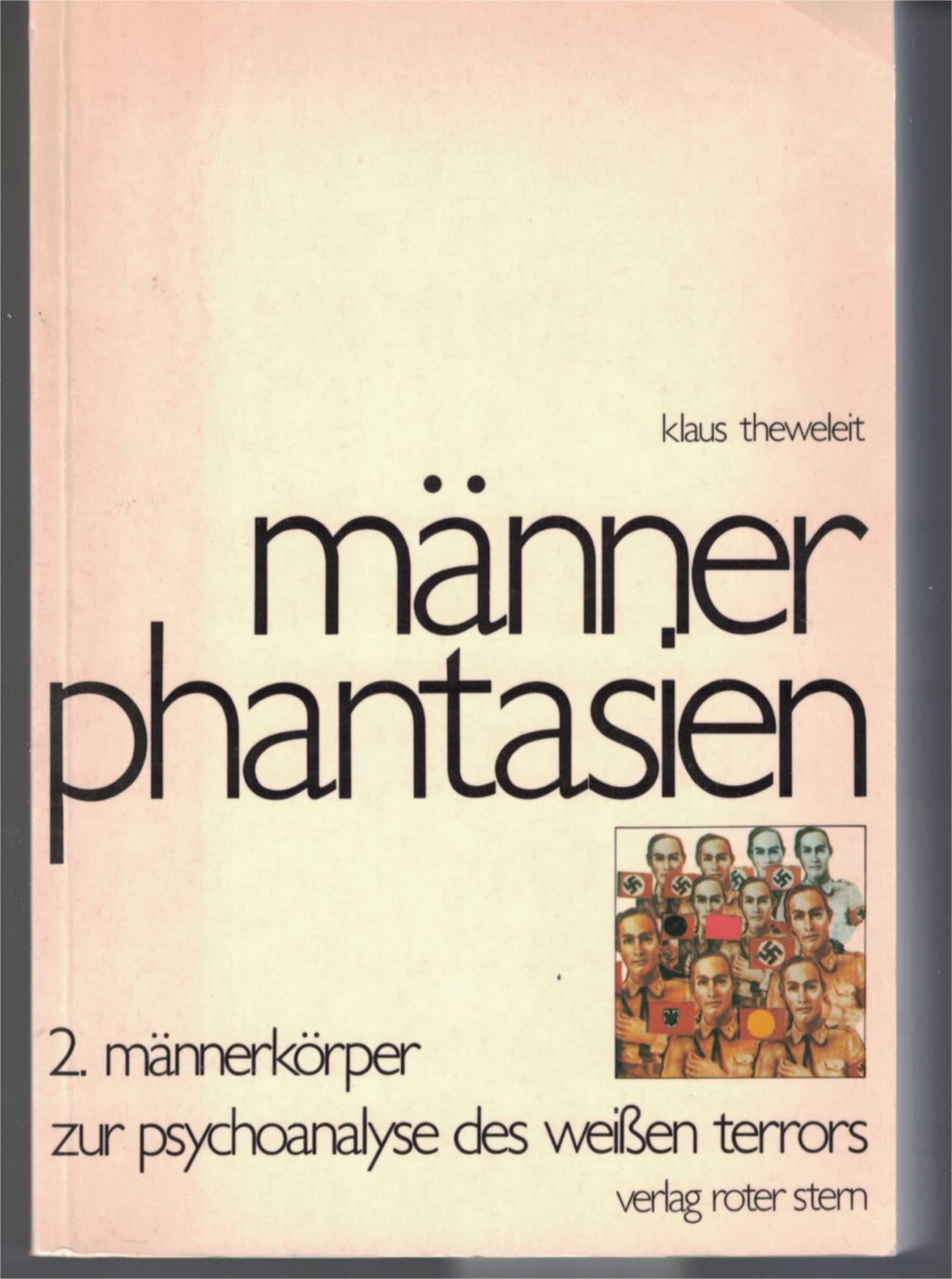 Männerphantasien II. Männerkörper. Zur Psychoanalyse des Weißen Terrors