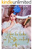 How to take an 18th Century selfie: An 18th Century Time Travel Romance (Destiny Through Time Book 1)