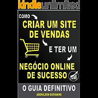Como Criar Um Site de Vendas e Ter Um negócio Online De Sucesso: O Guia Definitivo!