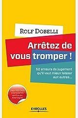 Arrêtez de vous tromper !: 52 erreurs de jugement qu'il vaut mieux laisser aux autres... (EYROLLES) (French Edition) Paperback