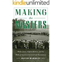 Making the Masters: Bobby Jones and the Birth of America's Greatest Golf Tournament (English Edition)