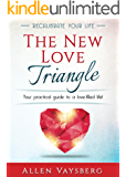 The New Love Triangle: Your Practical Guide to a Love-filled Life! (Recalibrate Your Life Book 1)