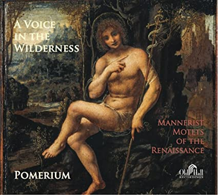 A Voice in the Wilderness--Mannerist Motets of the Renaissance