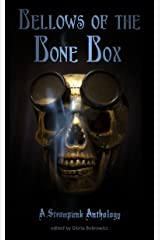 Bellows of the Bone Box: A Steampunk Anthology Kindle Edition