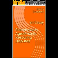 Shareholders Agreements: Resolving Disputes: an Essay