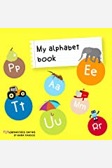 My alphabet book: Learning ABC's alphabet A to Z picture & basic words book. Ages 2-7 for toddlers, preschool & kindergarten kids. (FUNdamentals series Book 1) Kindle Edition